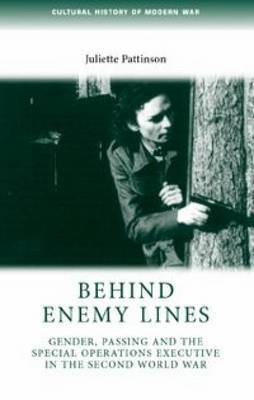 Behind Enemy Lines: Gender, Passing and the Special Operations Executive in the Second World War