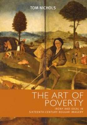 The Art of Poverty: Irony and Ideal in Sixteenth-Century Beggar Imagery