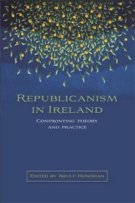 Republicanism in Ireland: Confronting Theories and Traditions
