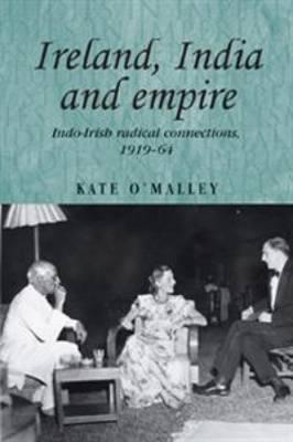 Ireland, India and Empire: Indo-Irish Radical Connections, 1919-64