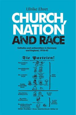 Church, Nation and Race: Catholics and Antisemitism in Germany and England, 1918 - 45