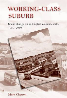 Working-Class Suburb: Social Change on an English Council Estate, 1930-2010