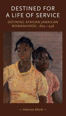 Destined for a Life of Service: Defining African-Jamaican Womanhood, 1865-1938