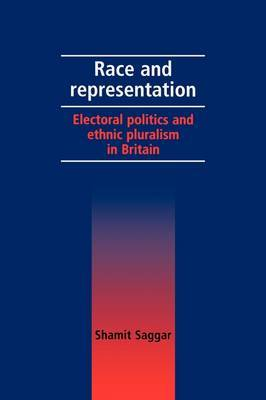 Race and Representation: Electoral Politics and Ethnic Pluralism in Britain