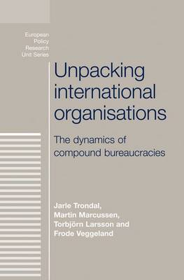 Unpacking International Organisations: The Dynamics of Compound Bureaucracies