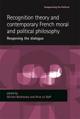 Recognition Theory and Contemporary French Moral and Political Philosophy: Reopening the Dialogue