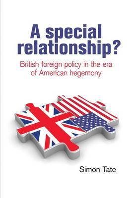 A Special Relationship?: British Foreign Policy in the Era of American Hegemony