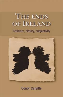 The Ends of Ireland: Criticism, History, Subjectivity