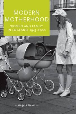 Modern Motherhood: Women and Family in England, 1945 - 2000