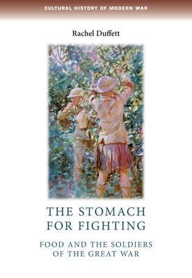 The Stomach for Fighting: Food and the Soldiers of the Great War