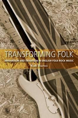 Transforming Folk: Innovation and Tradition in English Folk-Rock Music