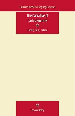 The Narrative of Carlos Fuentes: Family, Text, Nation