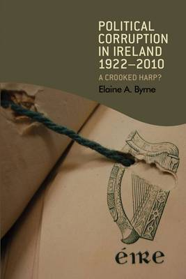 Political Corruption in Ireland 1922 - 2010: A Crooked Harp?
