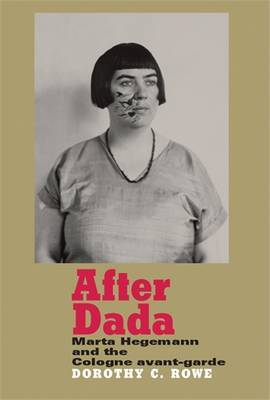 After Dada: Marta Hegemann and the Cologne Avant-Garde