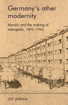 Germany's other modernity: Munich and the Making of Metropolis, 1895-1930