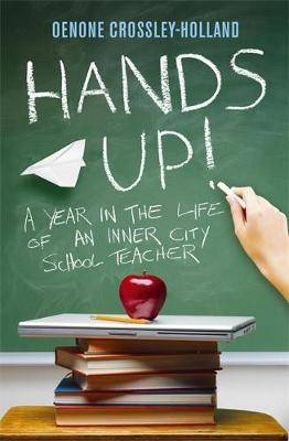 Hands Up!: A Year in the Life of an Inner City School Teacher