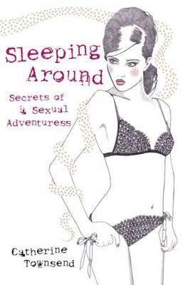 Sleeping Around: Secrets of a Sexual Adventuress
