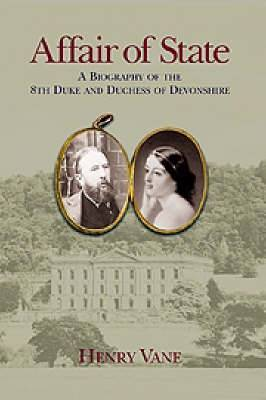 Affair of State: A Biography of the Eighth Duke and Duchess of Devonshire