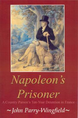 Napoleon's Prisoner: A Country Parson's Ten-year Detention in France