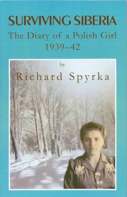Surviving Siberia: The Diary of a Polish Girl, 1939 - 1942