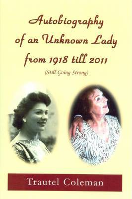 Autobiography of an Unknown Lady from 1918 Till 2011: (Still Going Strong)