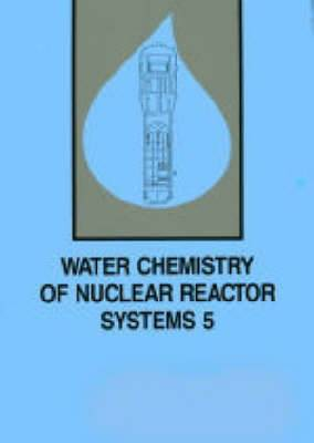 Water Chemistry of Nuclear Reactor Systems: International Conference Proceedings: v. 5