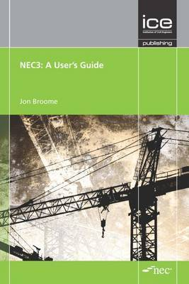 NEC3:  a User's Guide: Engineering and Construction Contract