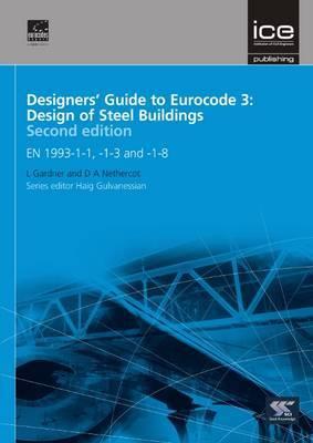 Designers' Guide to Eurocode 3: Design of Steel Buildings: Design of Steel Buildings EN 1993-1-1, -1-3 and -1-8