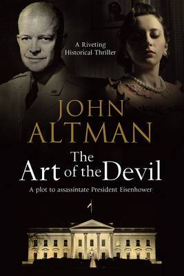 Art of the Devil: A Plot to Assassinate President Eisenhower