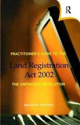Practitioner's Guide to the Land Registration Act 2002: The Unfinished Revolution