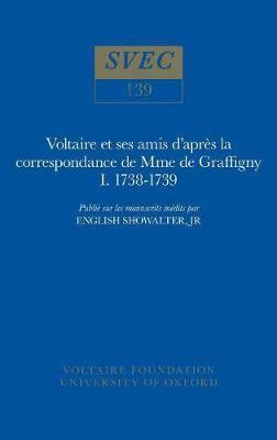 Voltaire et ses amis d'apres la correspondance de Mme de Graffigny: 1738-1739: 1975