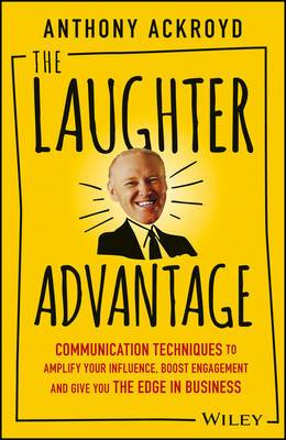The Laughter Advantage: Communication Techniques to Amplify Your Influence, Boost Engagement, and Give You the Edge in Business