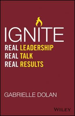 Ignite: Real Leadership, Real Talk, Real Results