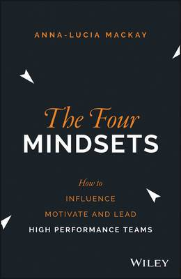 The Four Mindsets: How to Influence, Motivate and Lead High Performance Teams