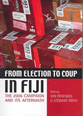 From Election to Coup in Fiji: The 2006 Campaign and it's Aftermath
