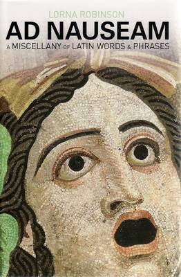 Ad Nauseam: A Miscellany of Latin Words and Phrases