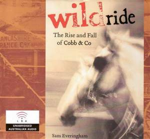 Wild Ride: The Rise and Fall of Cobb and Co.