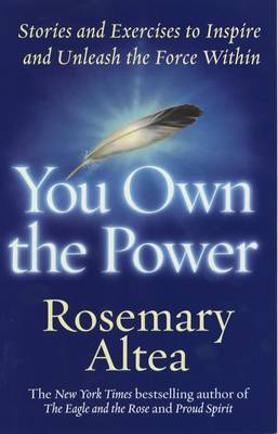 You Own the Power Stories and Exercises to Inspire and Unleash the ForceWithin