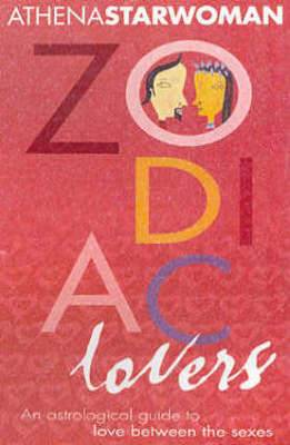 Zodiac Lovers: An Astrological Guide to Love Between the Sexes
