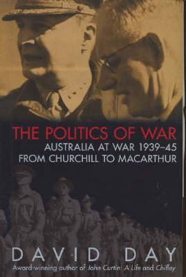The Politics of War: Australia at War 1939-45 From Churchill to Macarthur