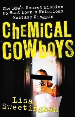 Chemical Cowboys:the Secret Mission To Hunt down a Notorious Ecstasy Kingpin