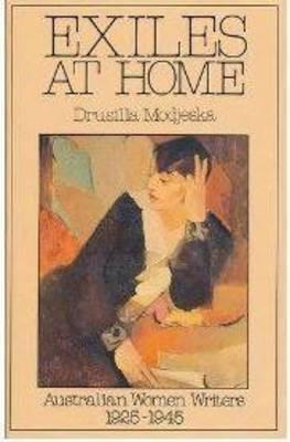 Exiles at Home: Australian Women Writers 1925-1945