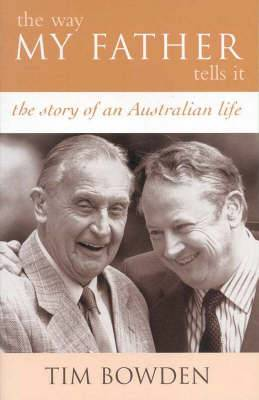 The Way My Father Tells It: The Story of an Australian Life