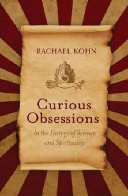 Curious Obsessions: In the History of Science and Spirituality