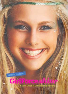 GirlForce: Shine: A Girl's Guide to Confidence and Beauty