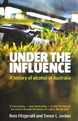 Under the Influence: A History of Alcohol in Australia
