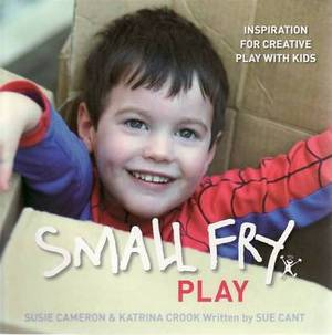 Small Fry: Play -- Inspiration for Creative Play with Kids