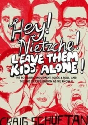 Hey, Nietzsche! Leave them kids alone: The Romantic movement, rock and roll, and the end of civilisation as we know it