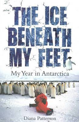 The Ice Beneath My Feet: My Year In Antarctica