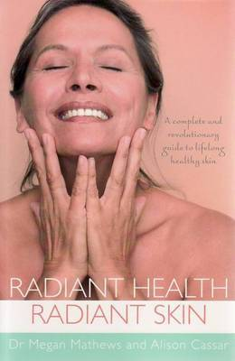 Radiant Health, Radiant Skin: A complete and revolutionary guide to lifelong healthy skin